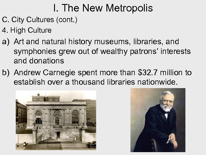 I. The New Metropolis C. City Cultures (cont. ) 4. High Culture a) Art