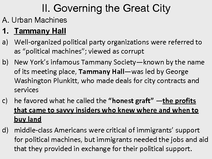 II. Governing the Great City A. Urban Machines 1. Tammany Hall a) Well-organized political