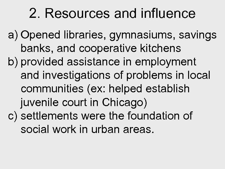 2. Resources and influence a) Opened libraries, gymnasiums, savings banks, and cooperative kitchens b)