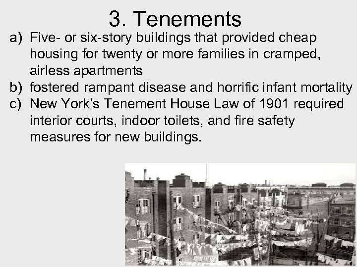 3. Tenements a) Five- or six-story buildings that provided cheap housing for twenty or