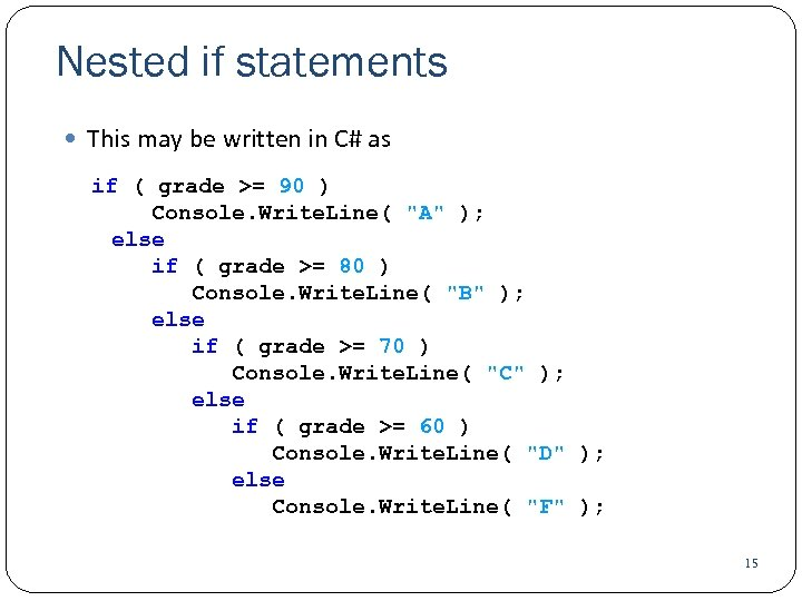 Nested if statements This may be written in C# as if ( grade >=