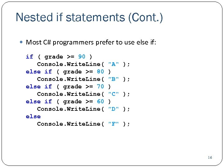 Nested if statements (Cont. ) Most C# programmers prefer to use else if: if