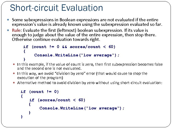 Short-circuit Evaluation Some subexpressions in Boolean expressions are not evaluated if the entire expression's