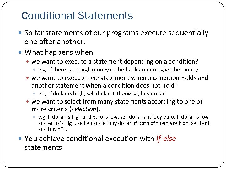 Conditional Statements So far statements of our programs execute sequentially one after another. What