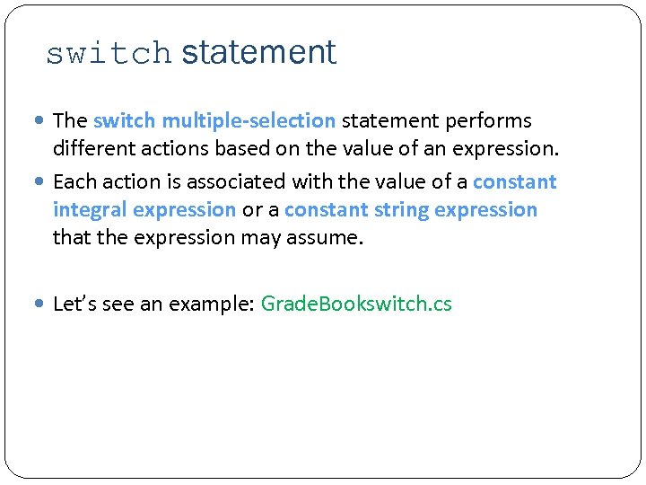 switch statement The switch multiple-selection statement performs different actions based on the value of