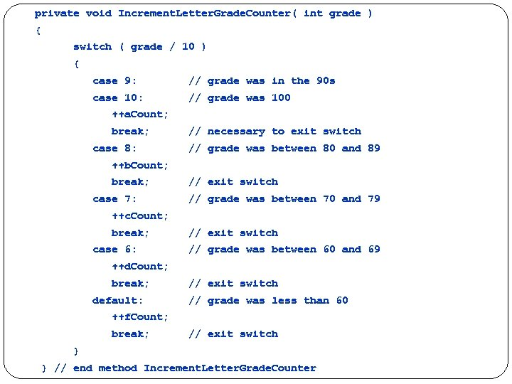 private void Increment. Letter. Grade. Counter( int grade ) { switch ( grade /