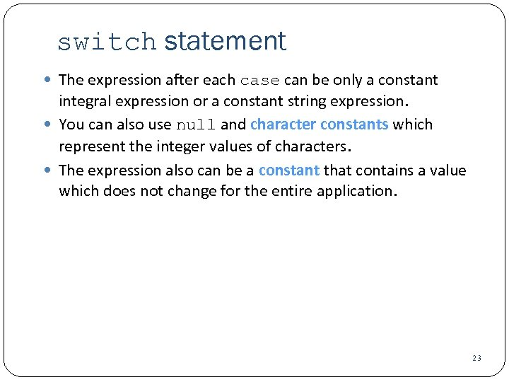 switch statement The expression after each case can be only a constant integral expression