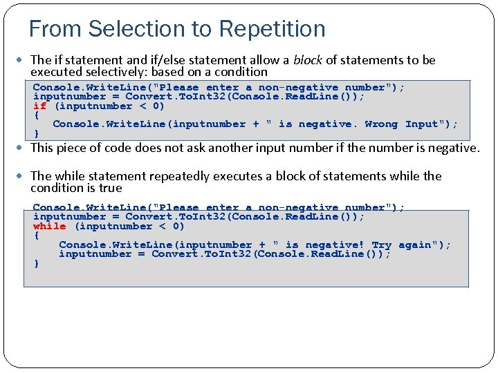 From Selection to Repetition The if statement and if/else statement allow a block of