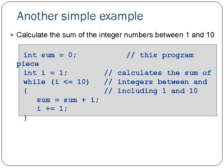 Another simple example Calculate the sum of the integer numbers between 1 and 10