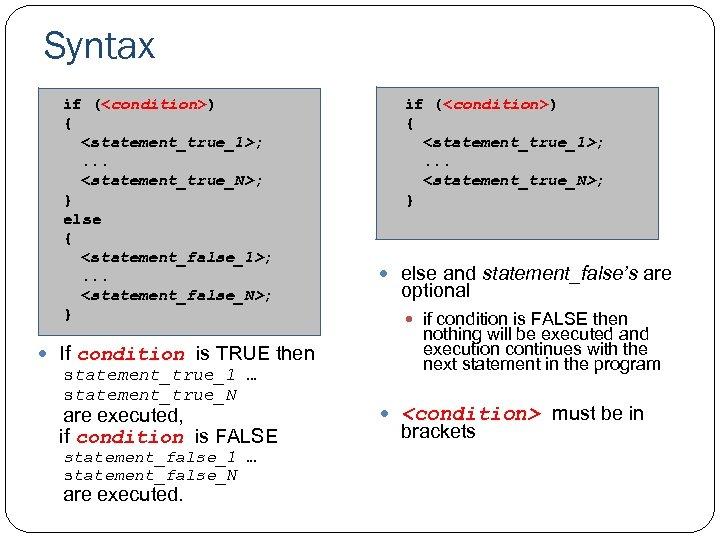 Syntax if (<condition>) { <statement_true_1>; . . . <statement_true_N>; } else { <statement_false_1>; .
