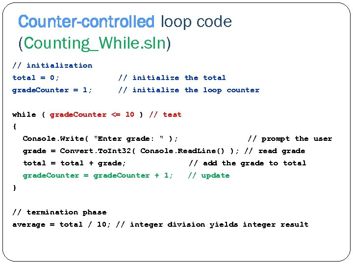Counter-controlled loop code (Counting_While. sln) // initialization total = 0; // initialize the total