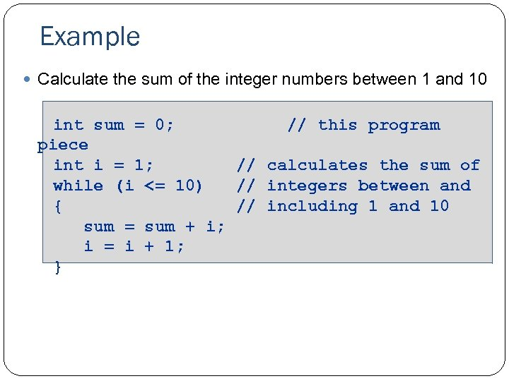 Example Calculate the sum of the integer numbers between 1 and 10 int sum