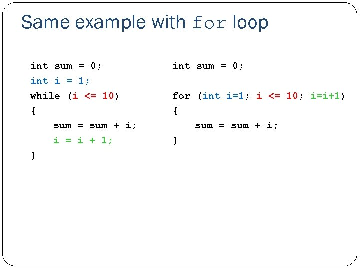 Same example with for loop int sum = 0; int i = 1; while