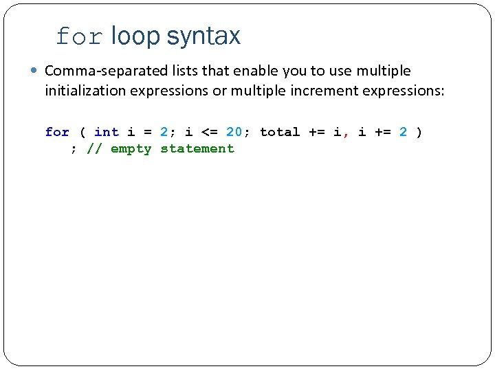 for loop syntax Comma-separated lists that enable you to use multiple initialization expressions or