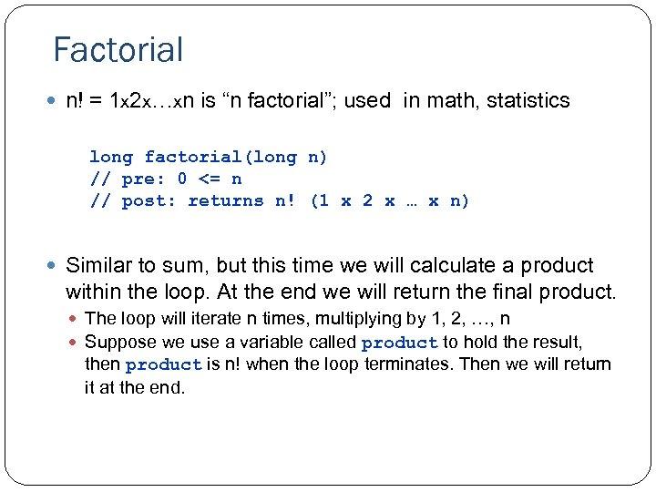 "Factorial n! = 1 x 2 x…xn is ""n factorial""; used in math, statistics"