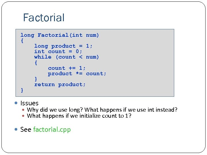Factorial long Factorial(int num) { long product = 1; int count = 0; while