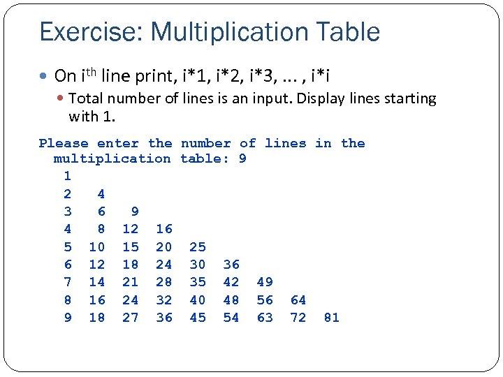 Exercise: Multiplication Table On ith line print, i*1, i*2, i*3, . . . ,