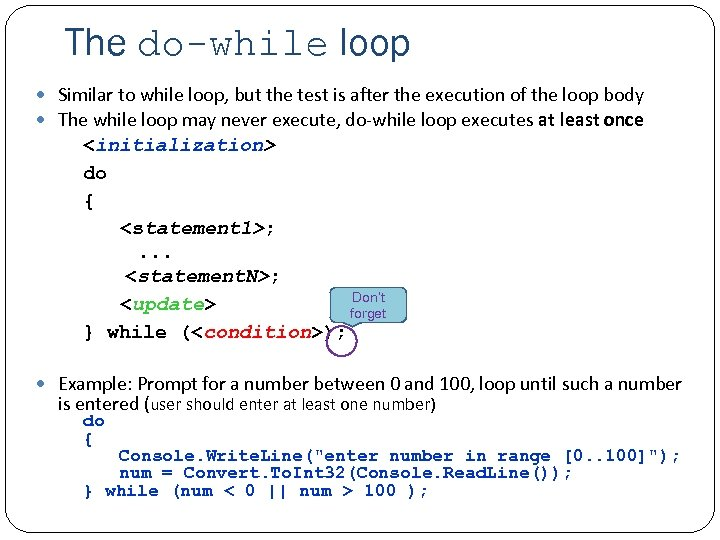 The do-while loop Similar to while loop, but the test is after the execution