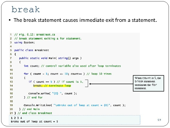 break • The break statement causes immediate exit from a statement. When count is