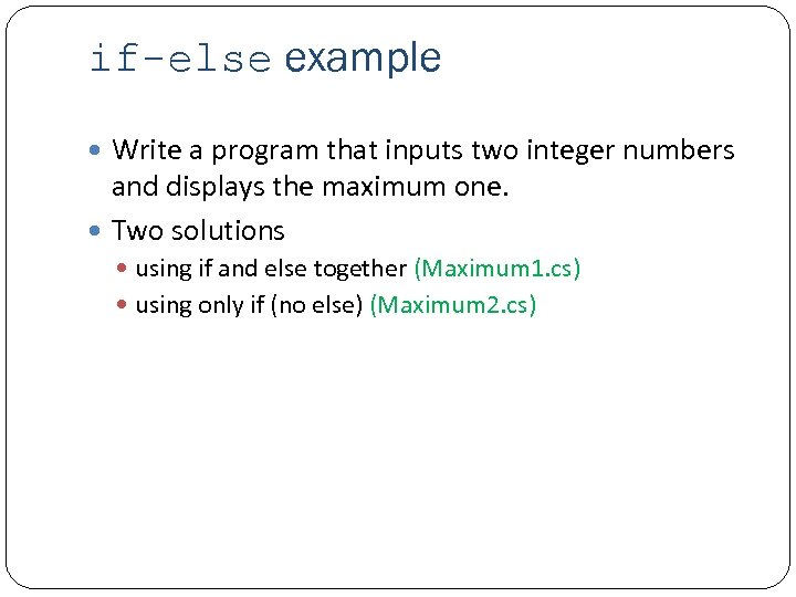 if-else example Write a program that inputs two integer numbers and displays the maximum