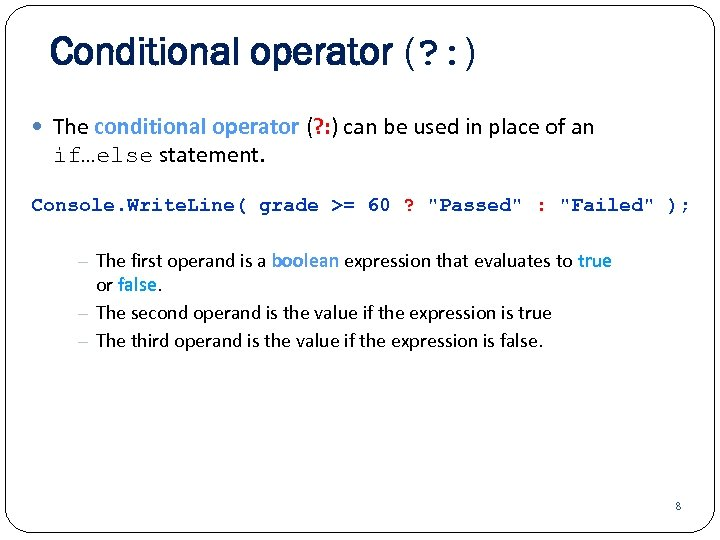 Conditional operator (? : ) The conditional operator (? : ) can be used