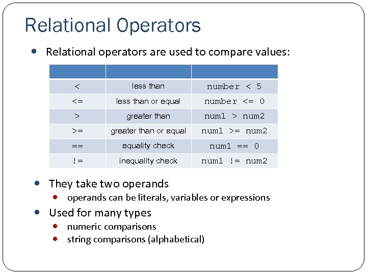 Relational Operators Relational operators are used to compare values: < less than number <