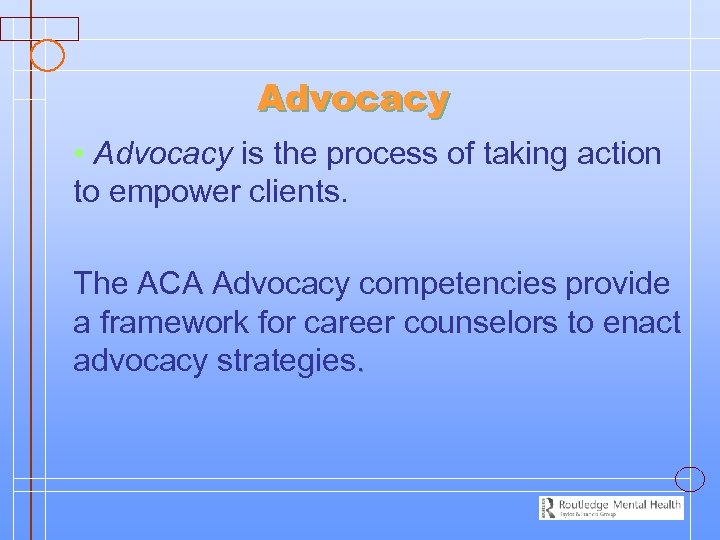 Advocacy • Advocacy is the process of taking action to empower clients. The ACA