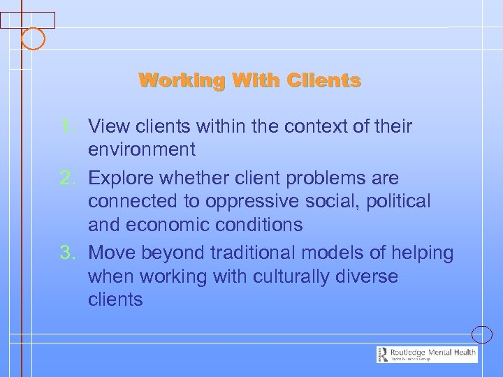 Working With Clients 1. View clients within the context of their environment 2. Explore