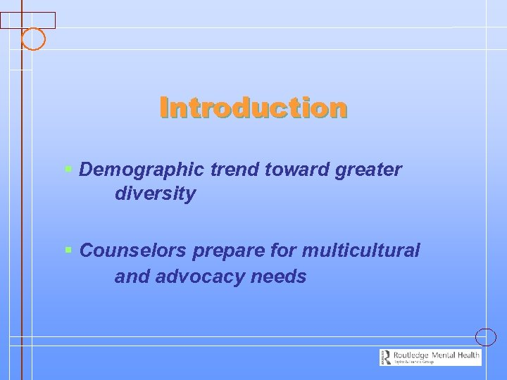 Introduction § Demographic trend toward greater diversity § Counselors prepare for multicultural and advocacy