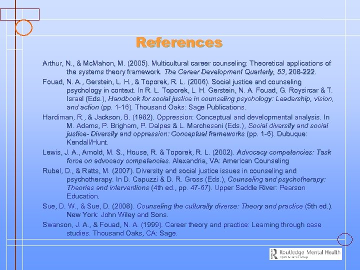 References Arthur, N. , & Mc. Mahon, M. (2005). Multicultural career counseling: Theoretical applications