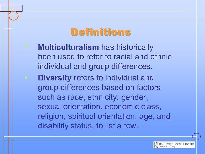 Definitions § § Multiculturalism has historically been used to refer to racial and ethnic