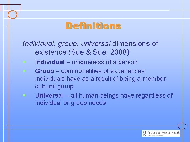 Definitions Individual, group, universal dimensions of existence (Sue & Sue, 2008) § § §
