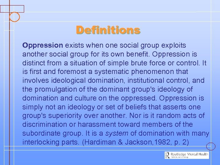 Definitions Oppression exists when one social group exploits another social group for its own
