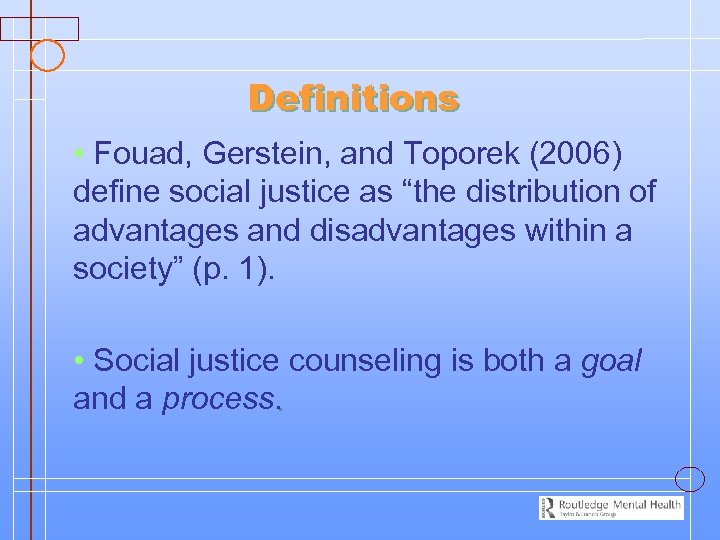 """Definitions • Fouad, Gerstein, and Toporek (2006) define social justice as """"the distribution of"""