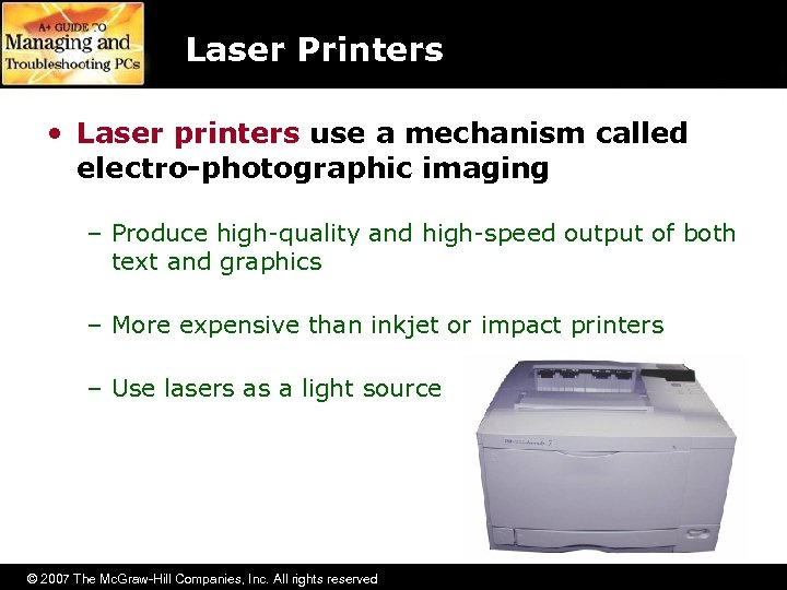 Laser Printers • Laser printers use a mechanism called electro-photographic imaging – Produce high-quality