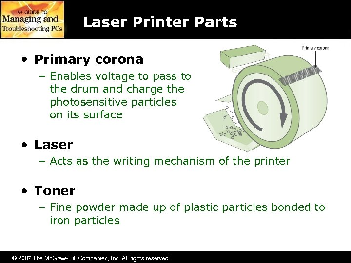 Laser Printer Parts • Primary corona – Enables voltage to pass to the drum