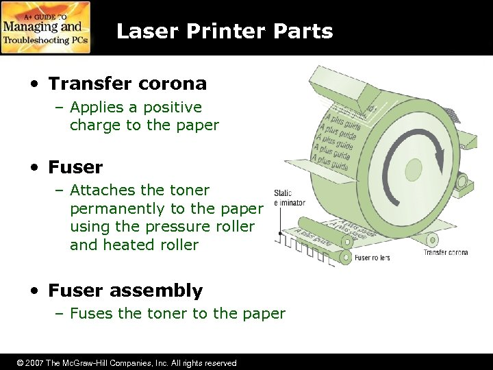 Laser Printer Parts • Transfer corona – Applies a positive charge to the paper