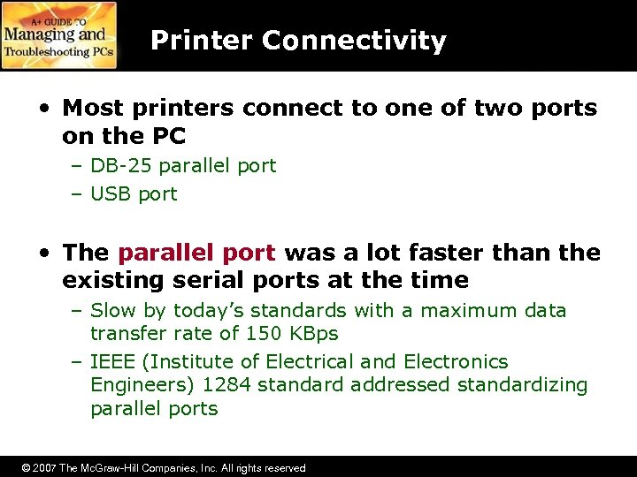 Printer Connectivity • Most printers connect to one of two ports on the PC