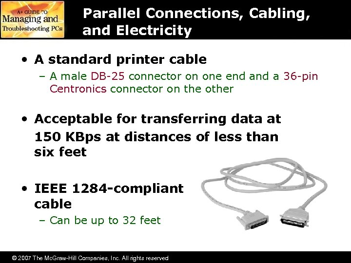Parallel Connections, Cabling, and Electricity • A standard printer cable – A male DB-25