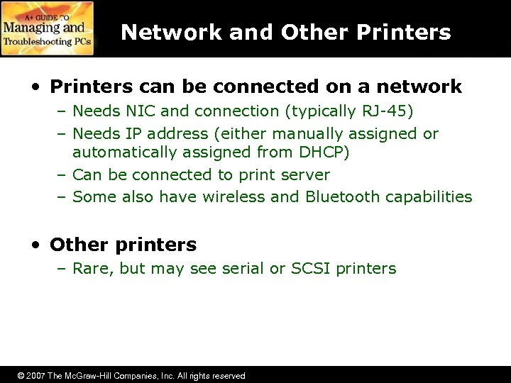 Network and Other Printers • Printers can be connected on a network – Needs