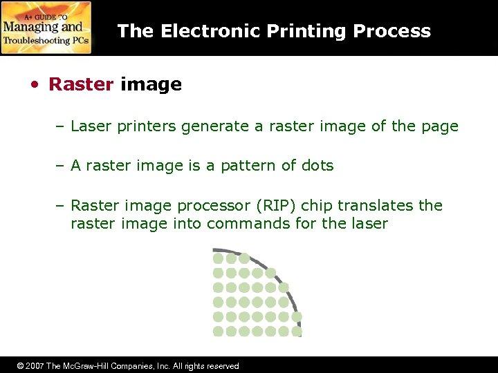The Electronic Printing Process • Raster image – Laser printers generate a raster image