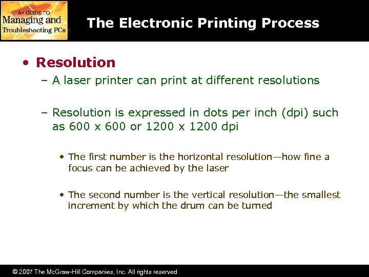 The Electronic Printing Process • Resolution – A laser printer can print at different