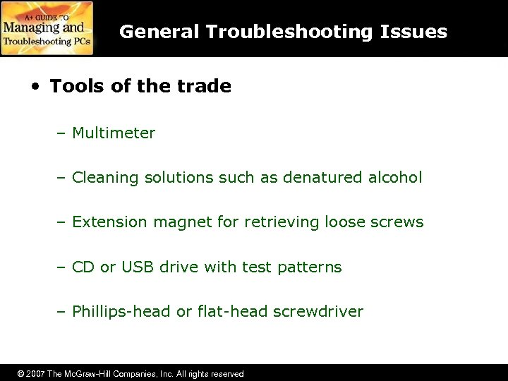 General Troubleshooting Issues • Tools of the trade – Multimeter – Cleaning solutions such