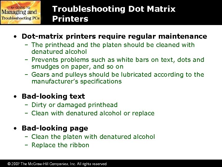 Troubleshooting Dot Matrix Printers • Dot-matrix printers require regular maintenance – The printhead and