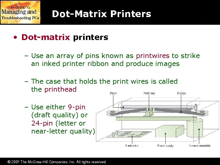 Dot-Matrix Printers • Dot-matrix printers – Use an array of pins known as printwires