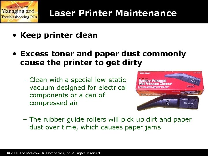 Laser Printer Maintenance • Keep printer clean • Excess toner and paper dust commonly