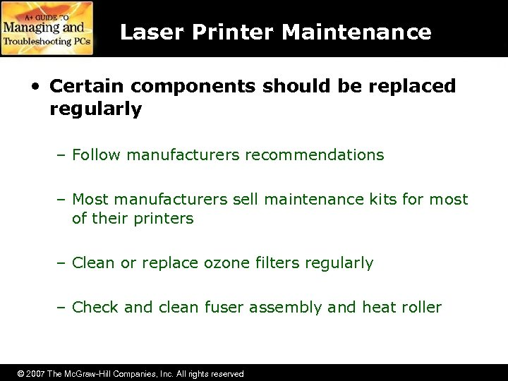 Laser Printer Maintenance • Certain components should be replaced regularly – Follow manufacturers recommendations