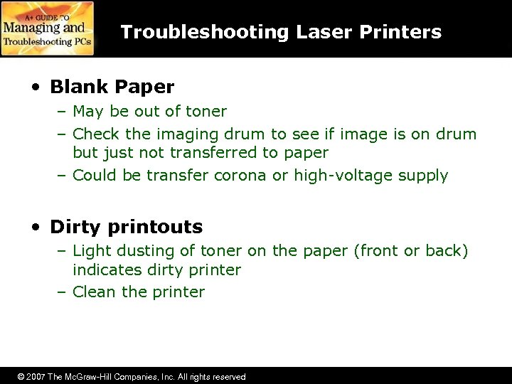 Troubleshooting Laser Printers • Blank Paper – May be out of toner – Check