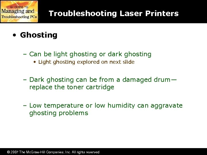 Troubleshooting Laser Printers • Ghosting – Can be light ghosting or dark ghosting •