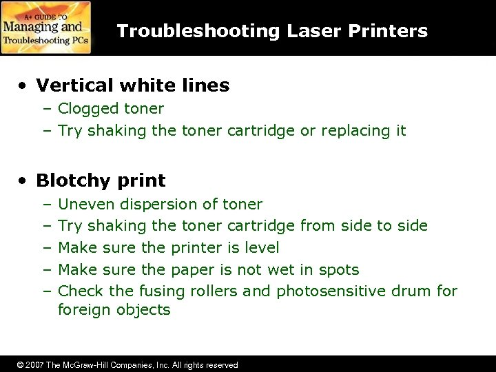 Troubleshooting Laser Printers • Vertical white lines – Clogged toner – Try shaking the